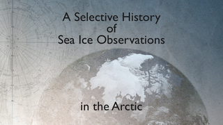 Link to Recent Story entitled: A Selective History of Arctic Sea Ice Observations