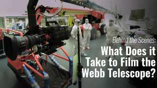 Link to Recent Story entitled: What Does it Take to Film Webb