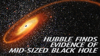 Link to Recent Story entitled: Hubble Finds Mid-Sized Black Hole