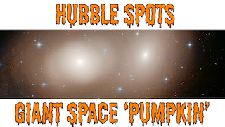 Link to Recent Story entitled: Hubble Spots Giant Space 'Pumpkin'