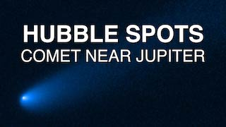 Link to Recent Story entitled: Hubble Spots Comet Near Jupiter